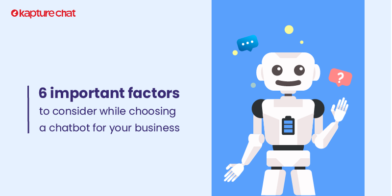 6 factors to keep in mind while choosing a chatbot for your business