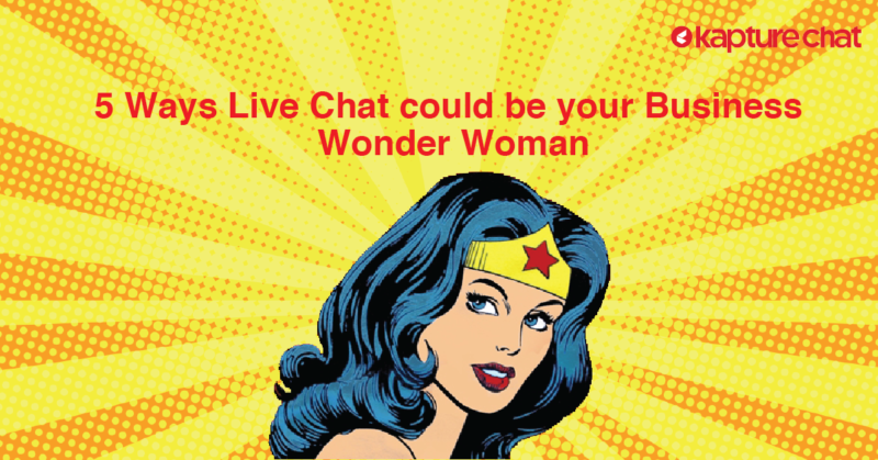 5 ways live chat could be your business wonder woman