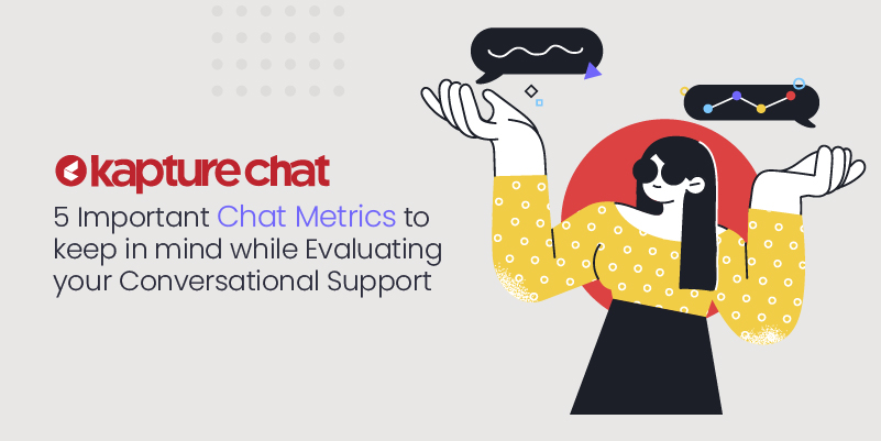 5 Important Chat Metrics To Keep in Mind While Evaluating Your Conversational Support
