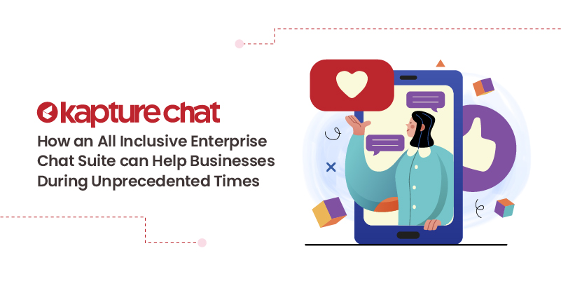 How an All Inclusive Enterprise Chat Suite can Help Businesses During Unprecedented Times